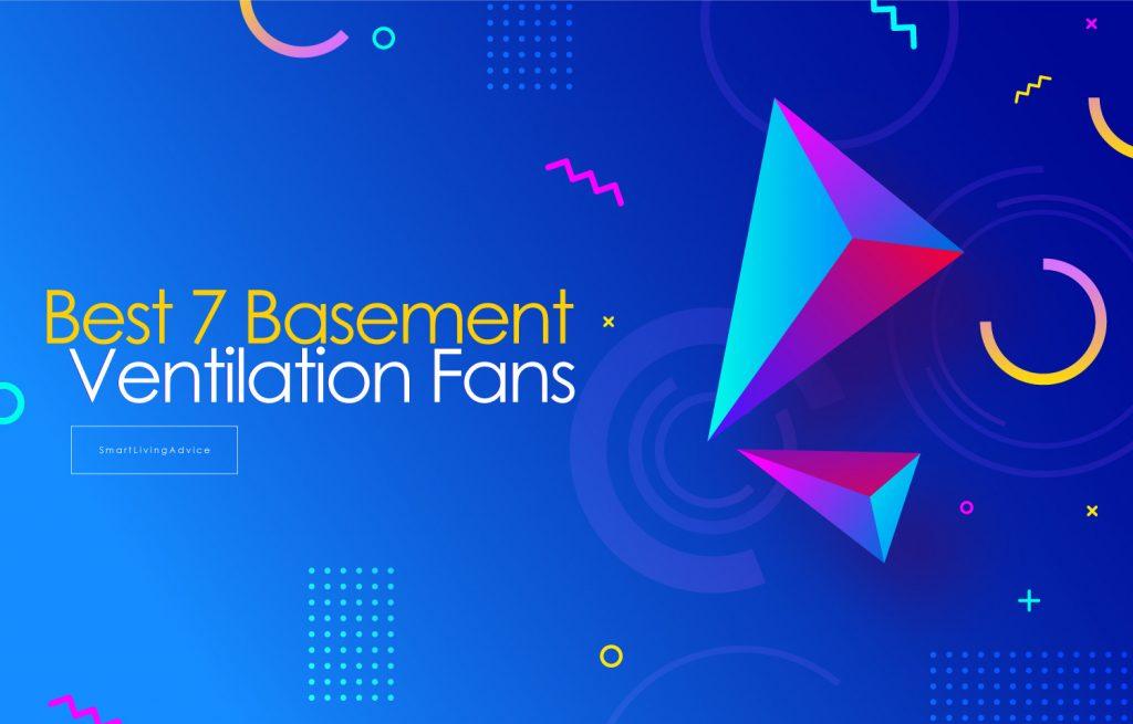 Best 7 Basement Ventilation Fans